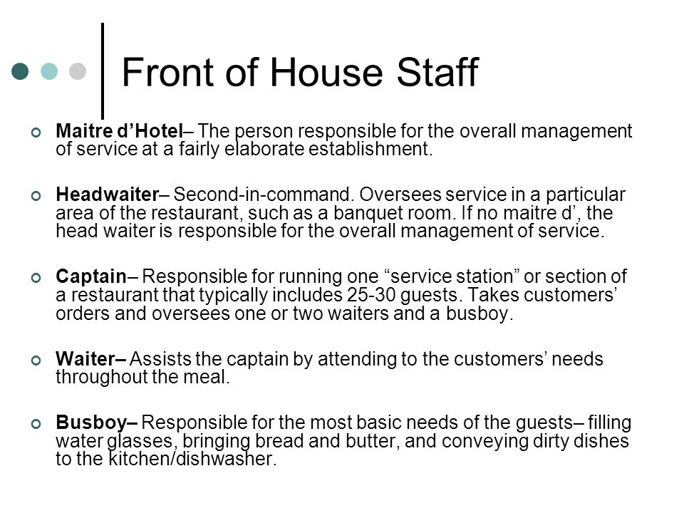 Front of House Staff Maitre d'Hotel– The person responsible for the overall management of service at a fairly elaborate establishment.