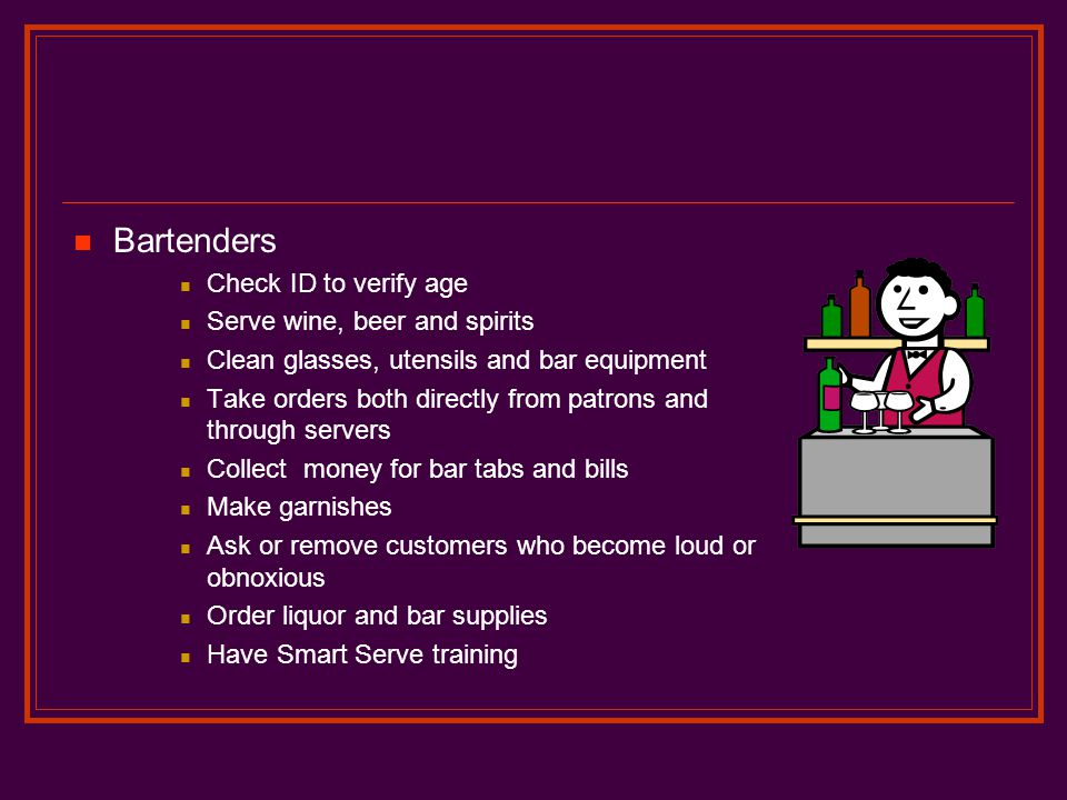 Bartenders Check ID to verify age Serve wine, beer and spirits