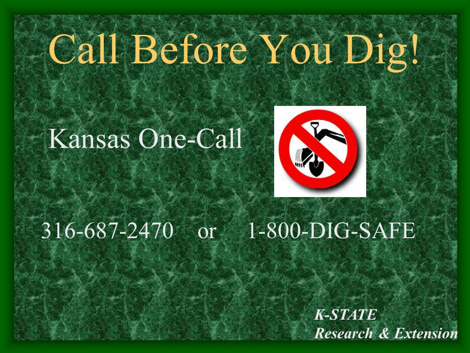 Call Before You Dig! Kansas One-Call 316-687-2470 or 1-800-DIG-SAFE