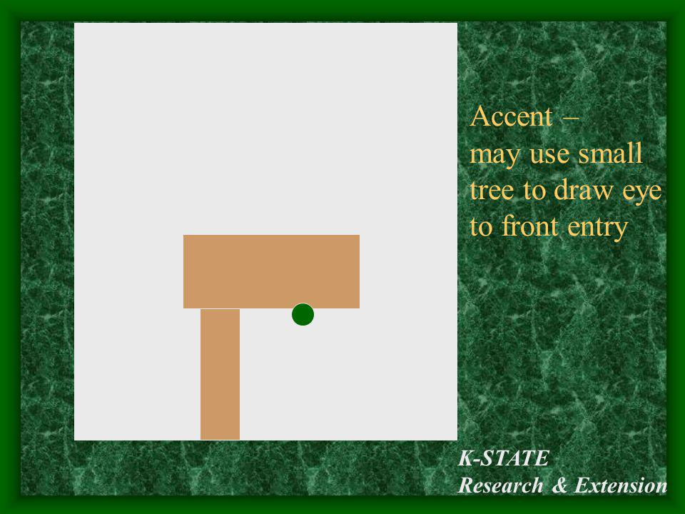 Accent – may use small tree to draw eye to front entry