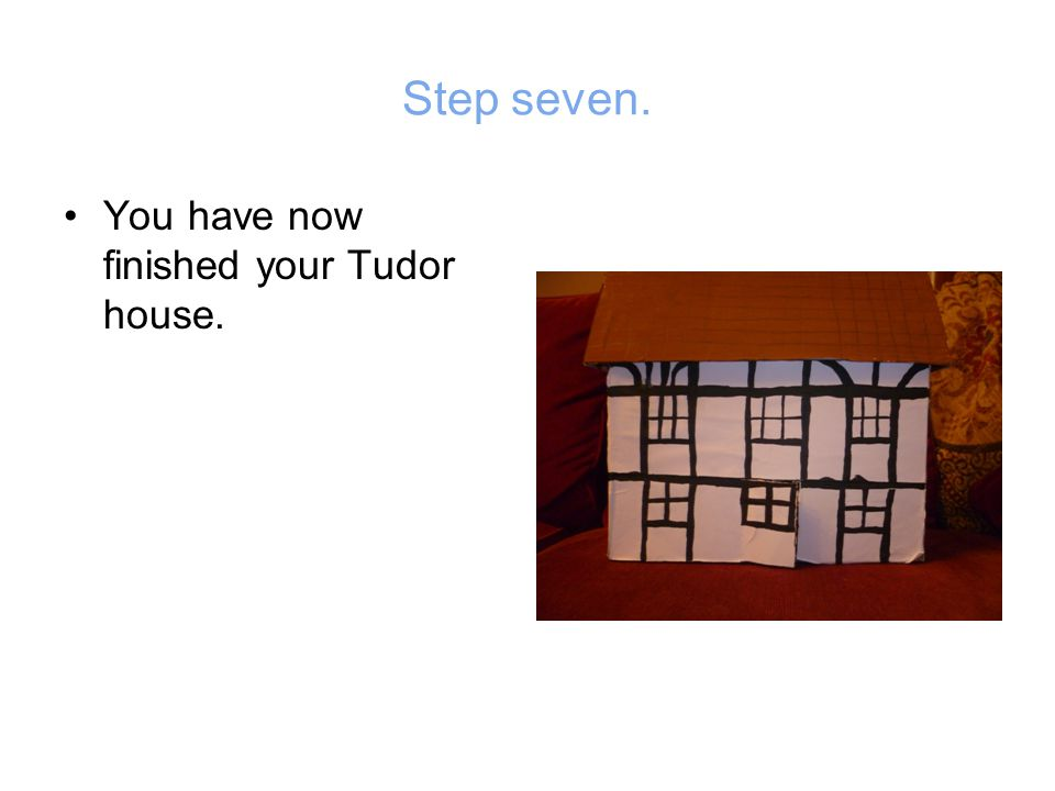 Step seven. You have now finished your Tudor house.
