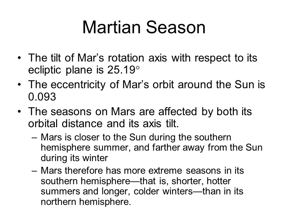 Martian Season The tilt of Mar's rotation axis with respect to its ecliptic plane is 25.19° The eccentricity of Mar's orbit around the Sun is 0.093.