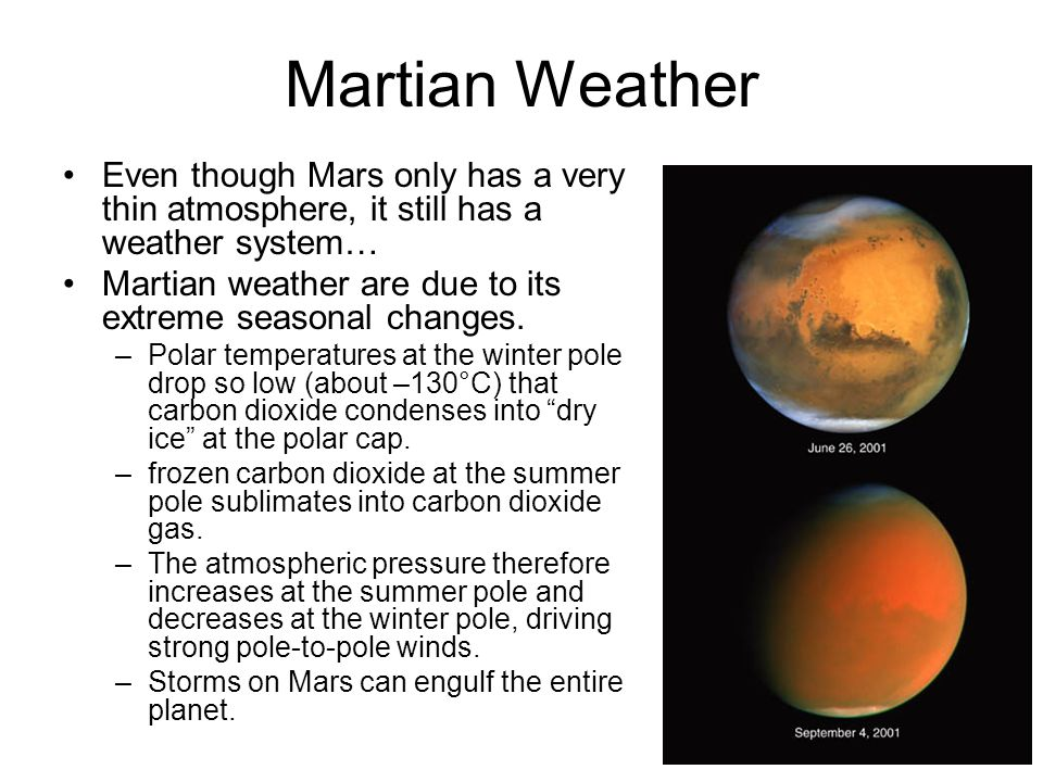 Martian Weather Even though Mars only has a very thin atmosphere, it still has a weather system…