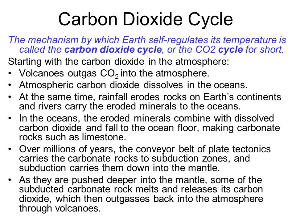 Carbon Dioxide Cycle The mechanism by which Earth self-regulates its temperature is called the carbon dioxide cycle, or the CO2 cycle for short.
