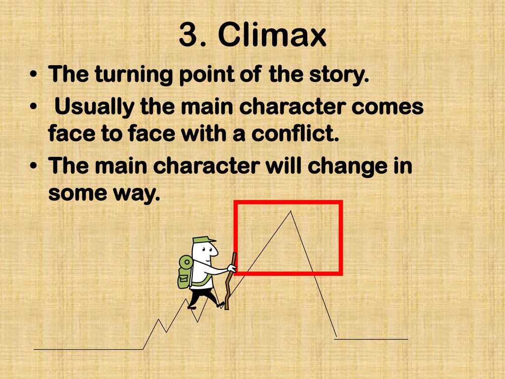 3. Climax The turning point of the story.