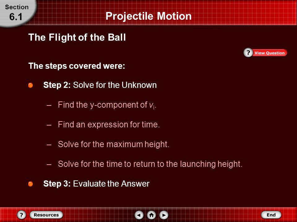 Projectile Motion 6.1 The Flight of the Ball The steps covered were: