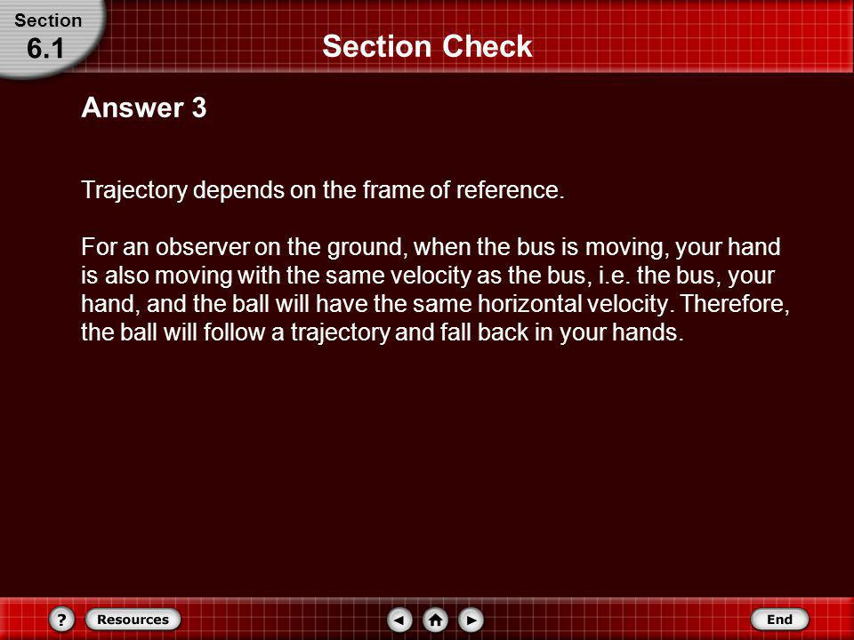Section Section Check. 6.1. Answer 3. Trajectory depends on the frame of reference.