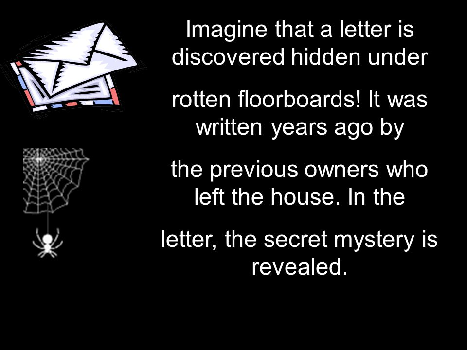 Imagine that a letter is discovered hidden under