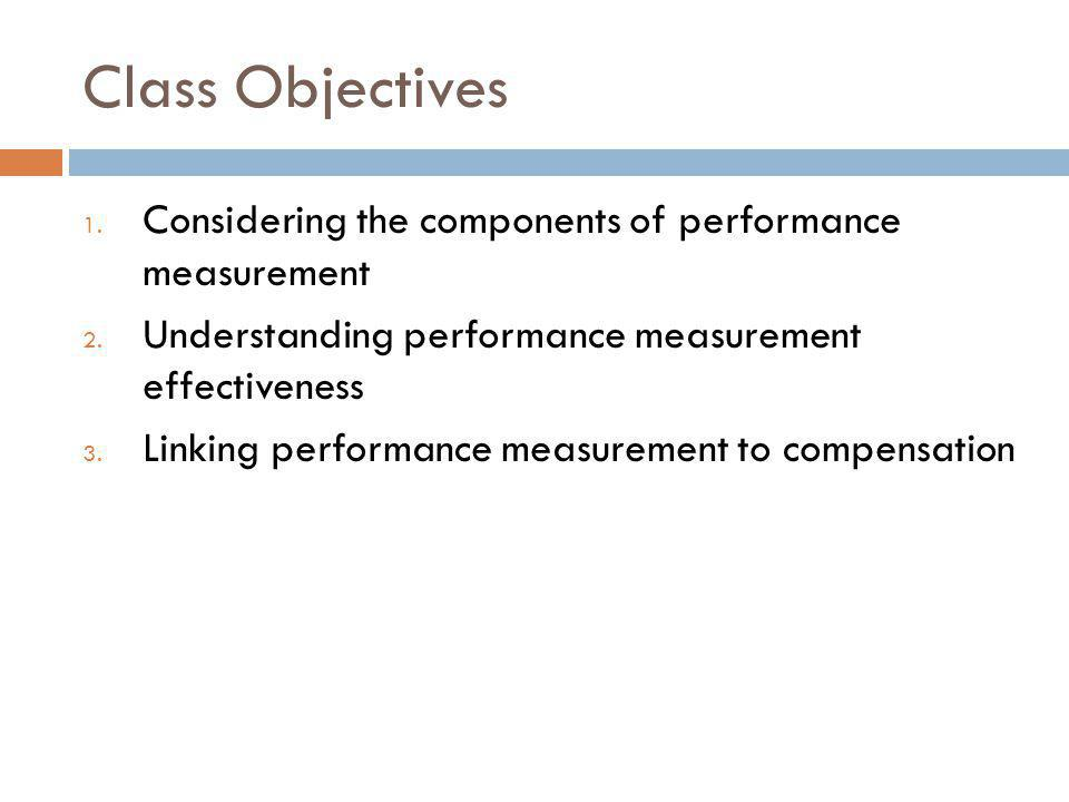 Class Objectives Considering the components of performance measurement