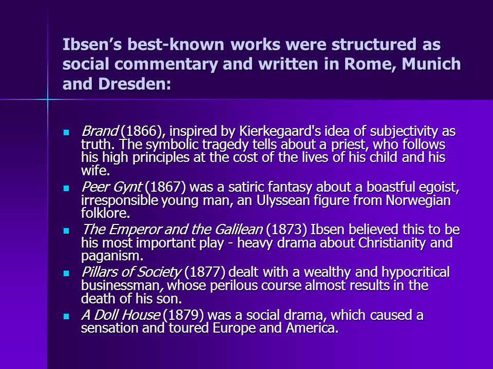 Ibsen's best-known works were structured as social commentary and written in Rome, Munich and Dresden: