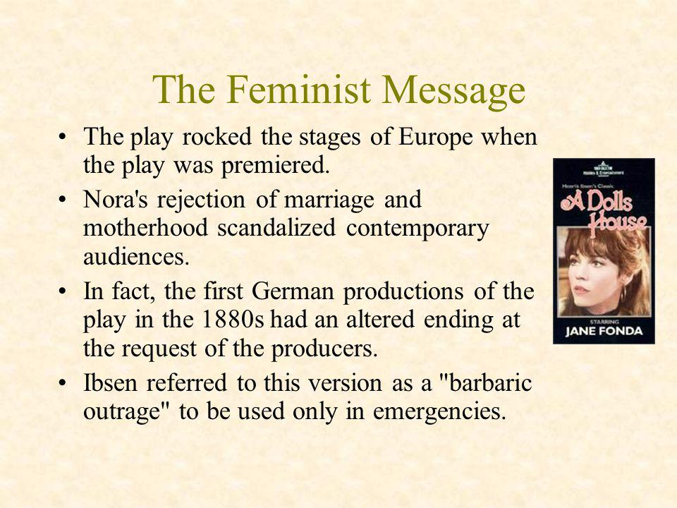 The Feminist Message The play rocked the stages of Europe when the play was premiered.