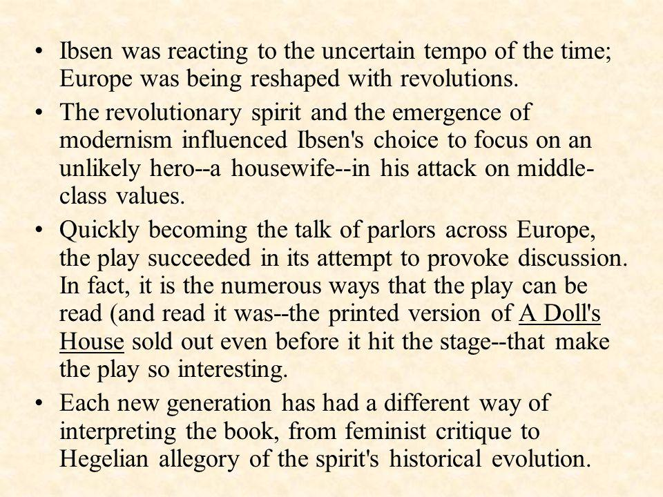 Ibsen was reacting to the uncertain tempo of the time; Europe was being reshaped with revolutions.
