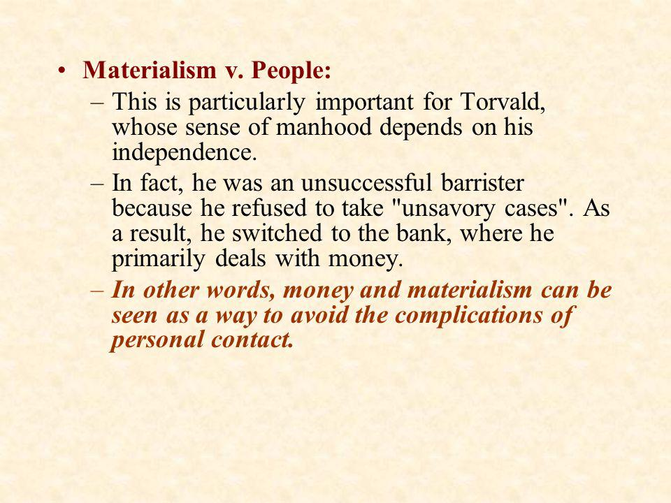 Materialism v. People: This is particularly important for Torvald, whose sense of manhood depends on his independence.