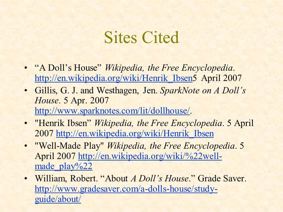 Sites Cited A Doll's House Wikipedia, the Free Encyclopedia. http://en.wikipedia.org/wiki/Henrik_Ibsen5 April 2007.