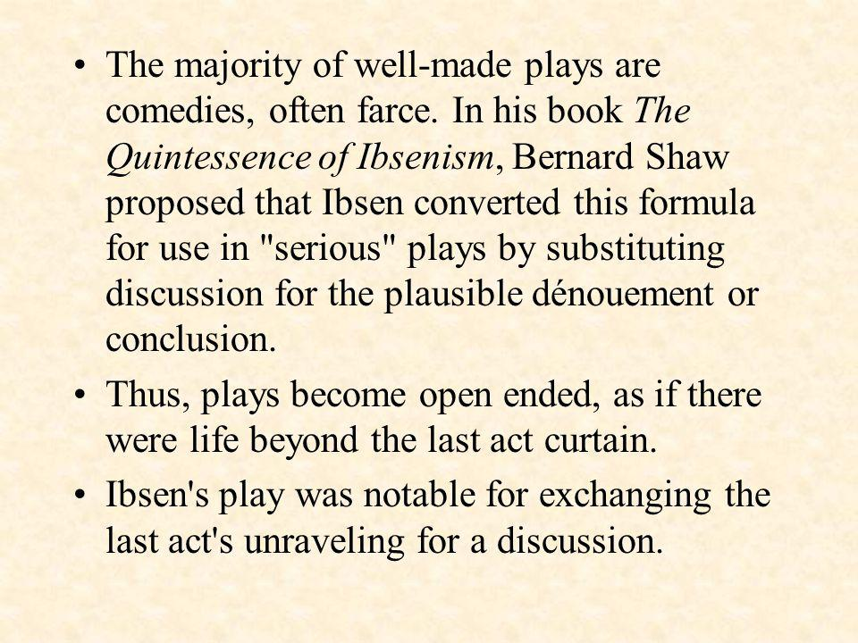 The majority of well-made plays are comedies, often farce