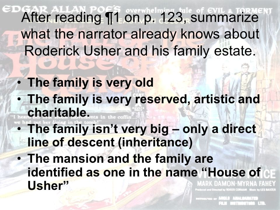 After reading ¶1 on p. 123, summarize what the narrator already knows about Roderick Usher and his family estate.