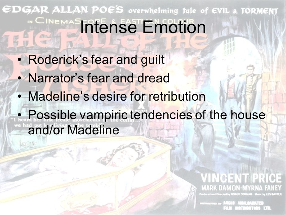 Intense Emotion Roderick's fear and guilt Narrator's fear and dread