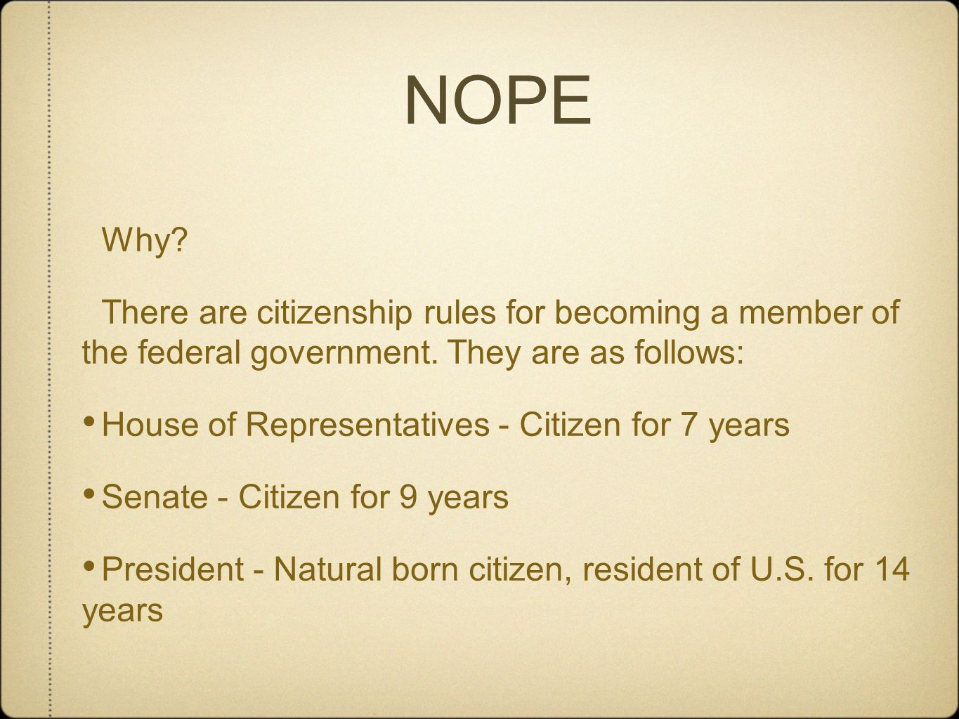 NOPE Why There are citizenship rules for becoming a member of the federal government. They are as follows:
