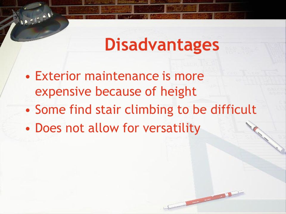 Disadvantages Exterior maintenance is more expensive because of height