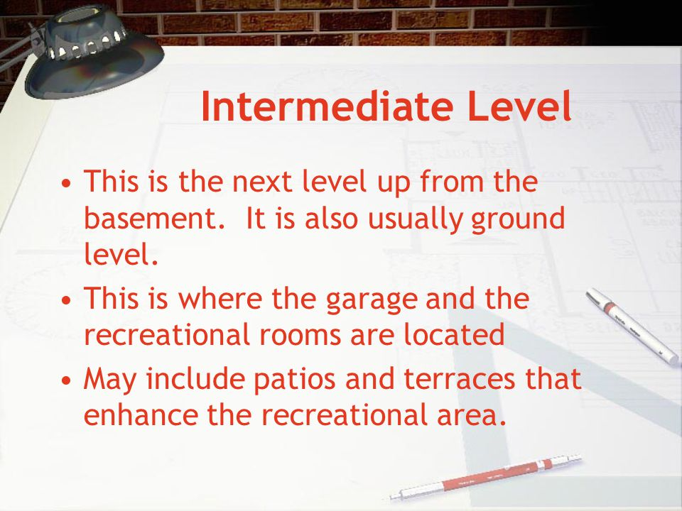 Intermediate Level This is the next level up from the basement. It is also usually ground level.