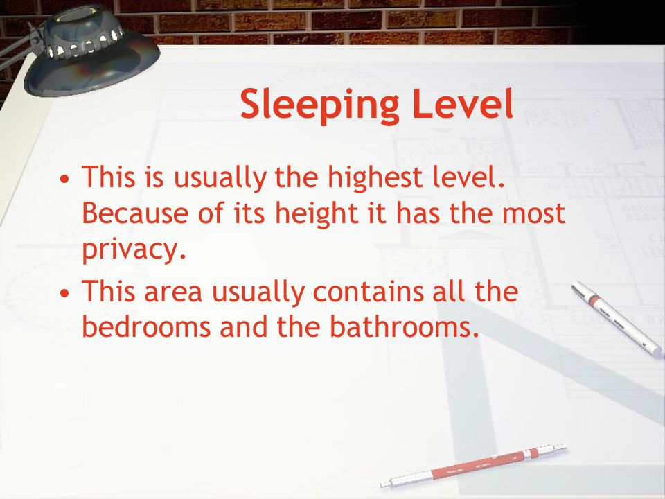 Sleeping Level This is usually the highest level. Because of its height it has the most privacy.