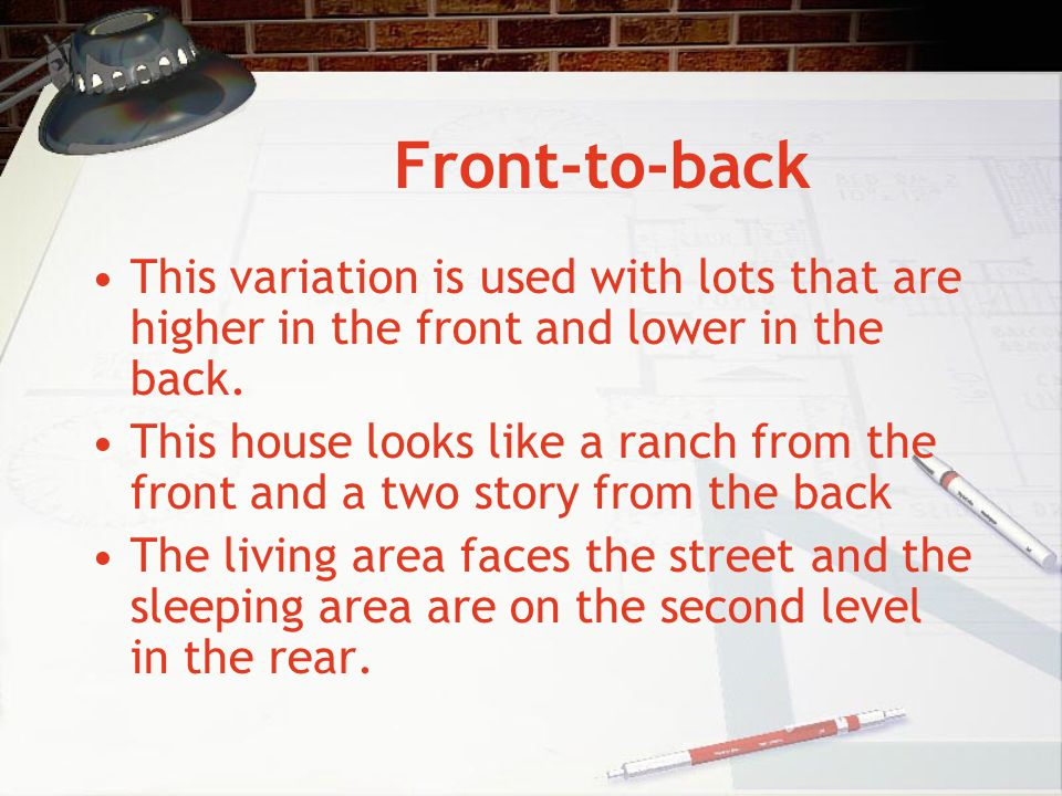 Front-to-back This variation is used with lots that are higher in the front and lower in the back.