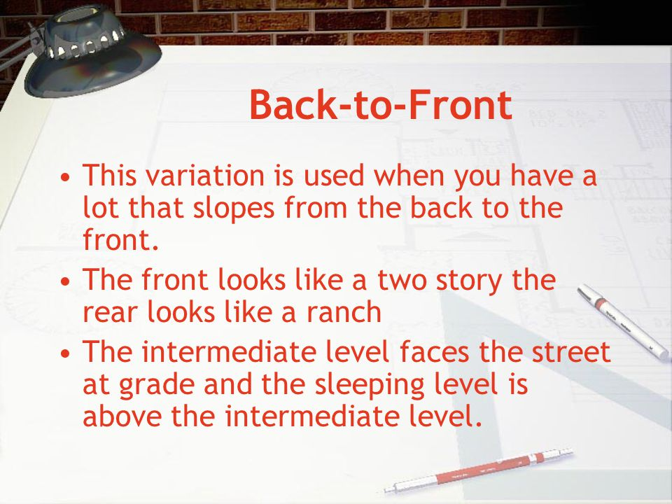 Back-to-Front This variation is used when you have a lot that slopes from the back to the front.