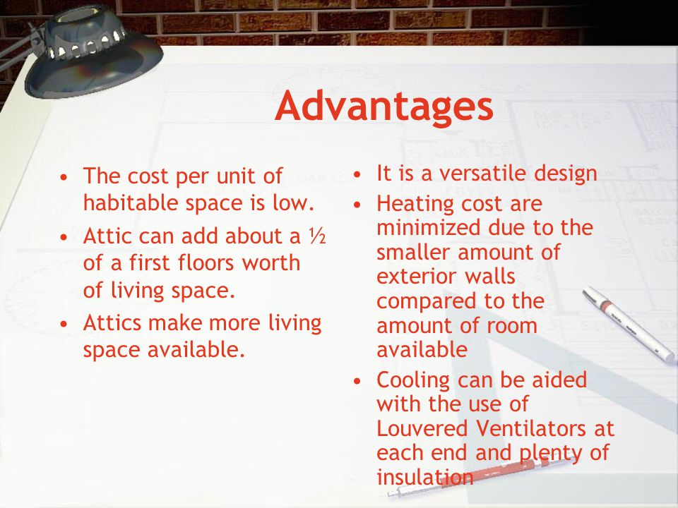 Advantages The cost per unit of habitable space is low.
