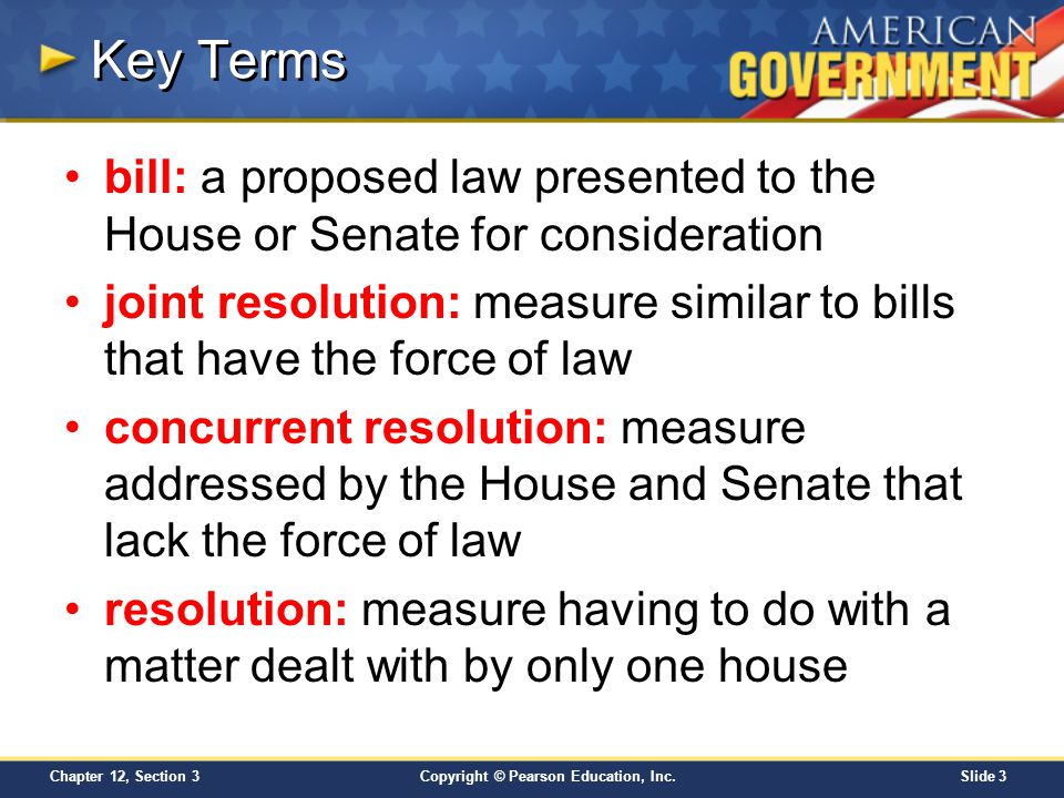 Key Terms bill: a proposed law presented to the House or Senate for consideration.