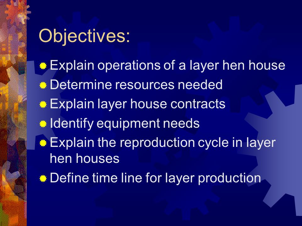 Objectives: Explain operations of a layer hen house