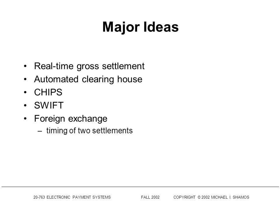 Major Ideas Real-time gross settlement Automated clearing house CHIPS