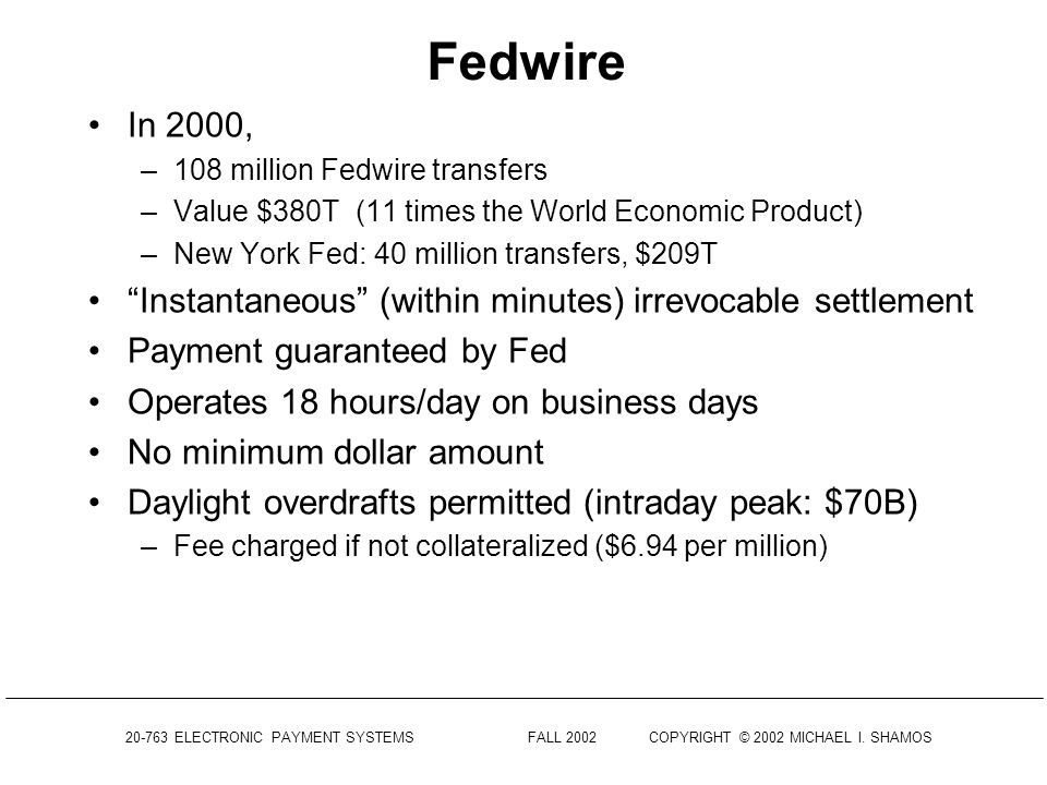 Fedwire In 2000, 108 million Fedwire transfers. Value $380T (11 times the World Economic Product)