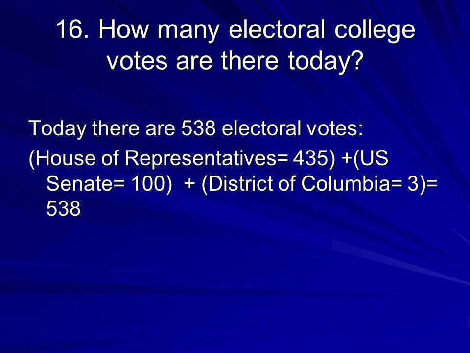 16. How many electoral college votes are there today