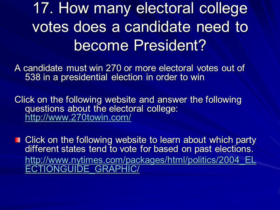 17. How many electoral college votes does a candidate need to become President