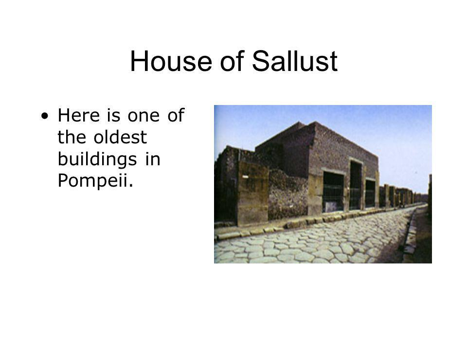 House of Sallust Here is one of the oldest buildings in Pompeii.