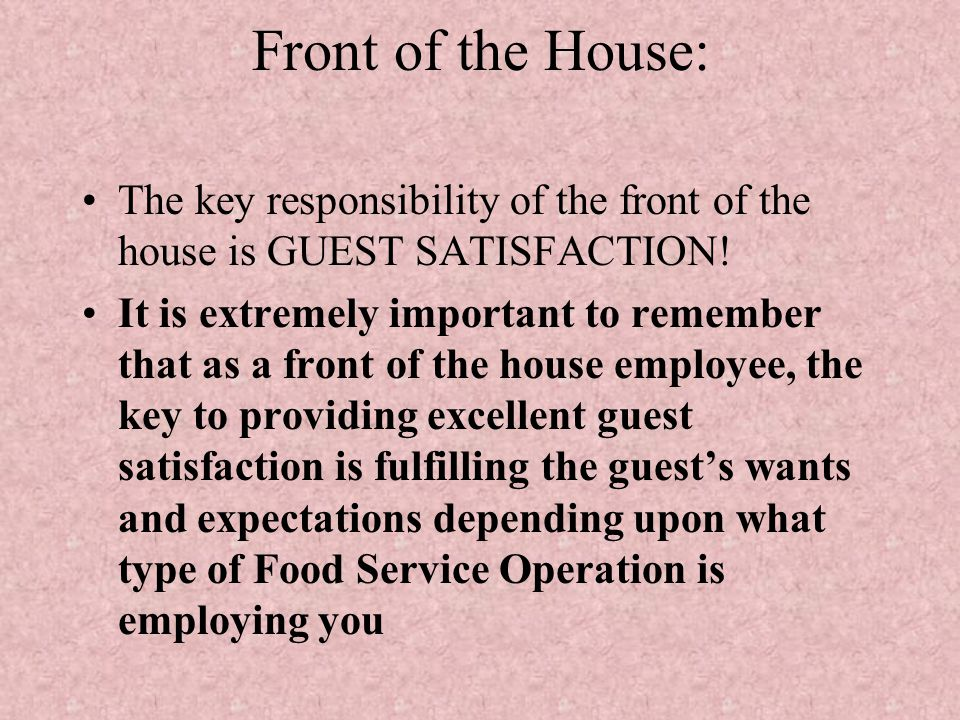 Front of the House: The key responsibility of the front of the house is GUEST SATISFACTION!