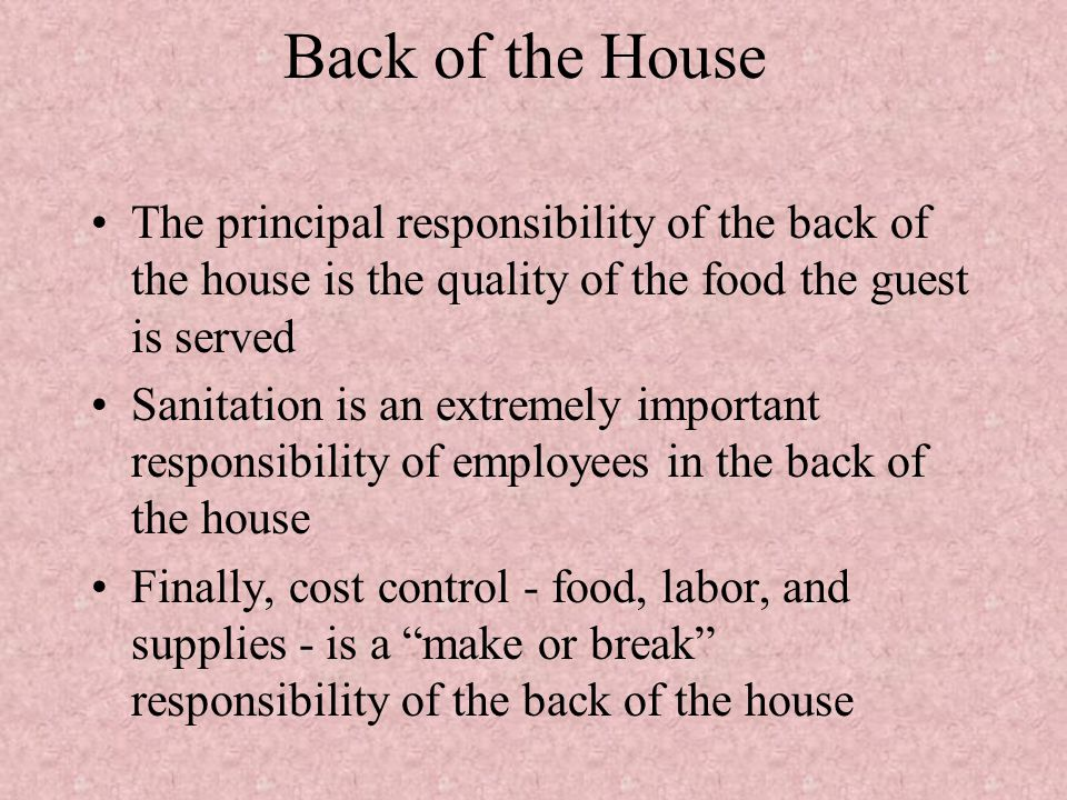 Back of the House The principal responsibility of the back of the house is the quality of the food the guest is served.