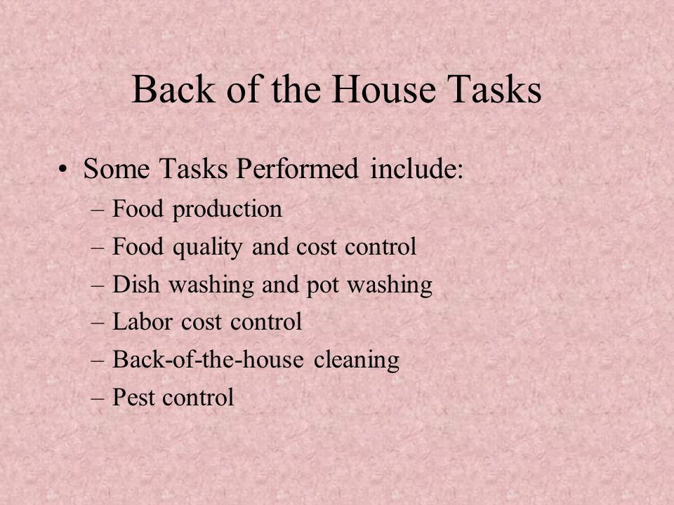 Back of the House Tasks Some Tasks Performed include: Food production