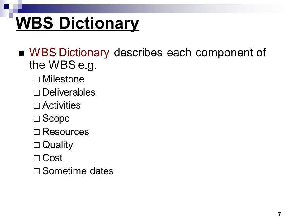 WBS Dictionary WBS Dictionary describes each component of the WBS e.g.
