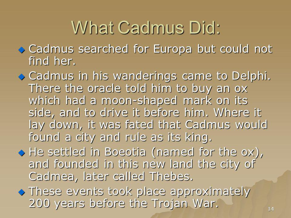 What Cadmus Did: Cadmus searched for Europa but could not find her.