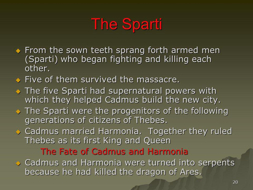 The Sparti From the sown teeth sprang forth armed men (Sparti) who began fighting and killing each other.