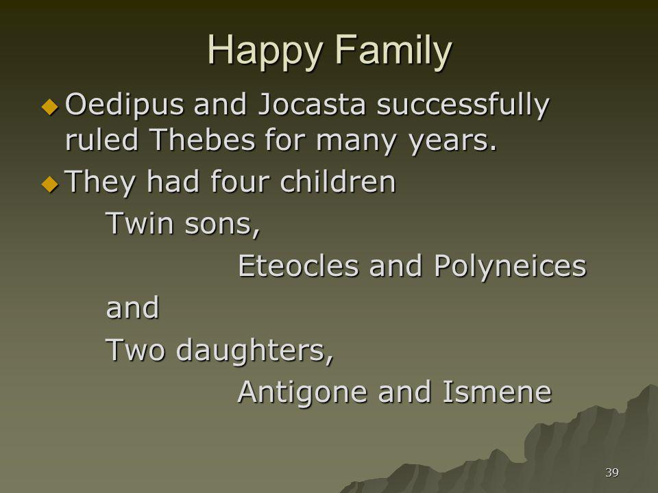 Happy Family Oedipus and Jocasta successfully ruled Thebes for many years. They had four children.