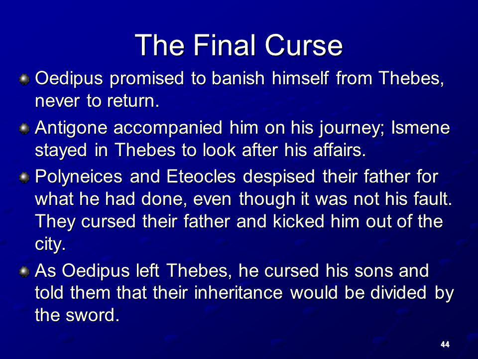 The Final Curse Oedipus promised to banish himself from Thebes, never to return.