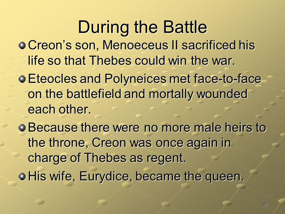 During the Battle Creon's son, Menoeceus II sacrificed his life so that Thebes could win the war.
