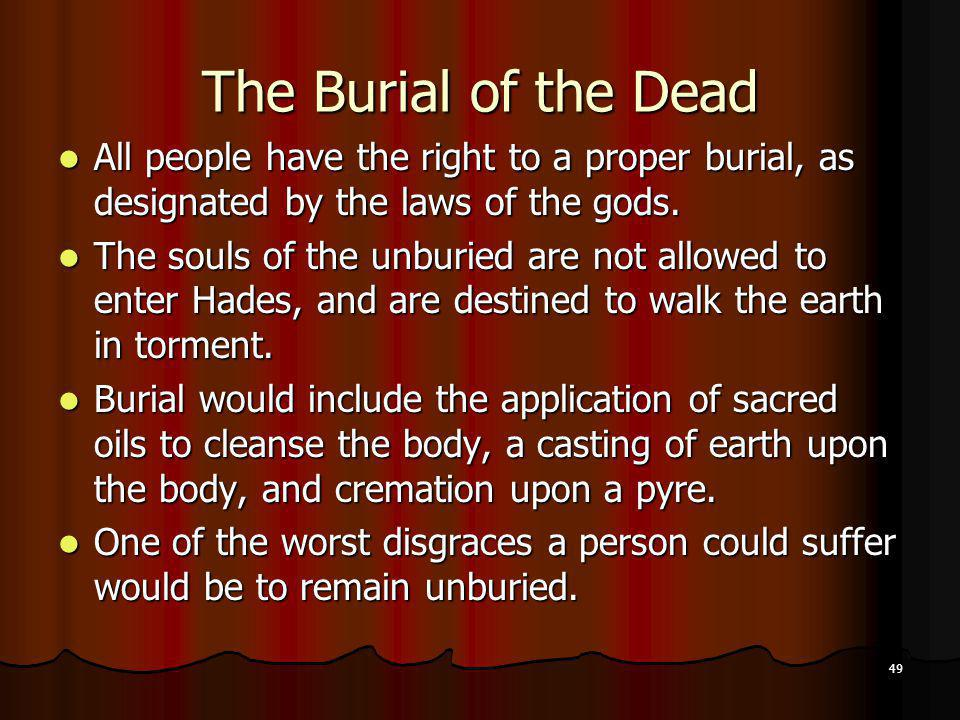 The Burial of the Dead All people have the right to a proper burial, as designated by the laws of the gods.