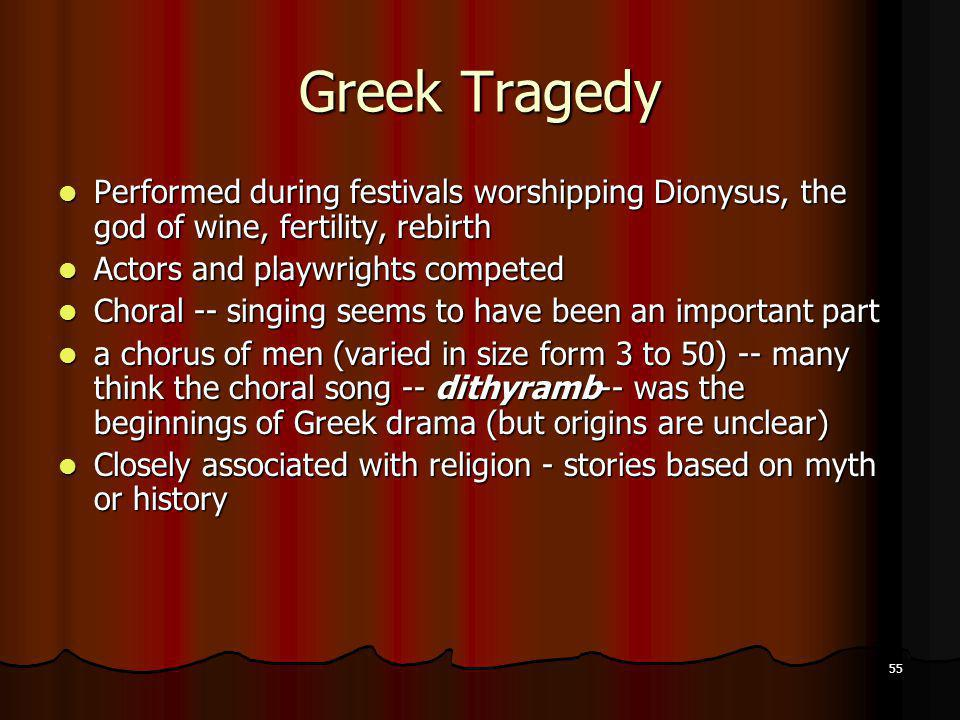 Greek Tragedy Performed during festivals worshipping Dionysus, the god of wine, fertility, rebirth.