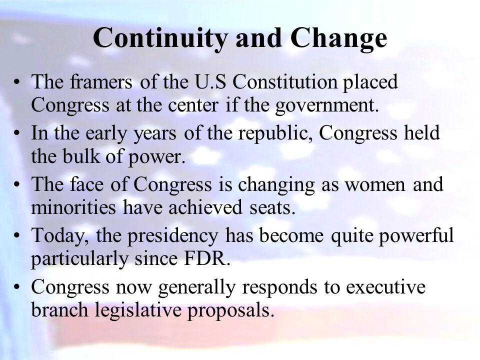 Continuity and Change The framers of the U.S Constitution placed Congress at the center if the government.