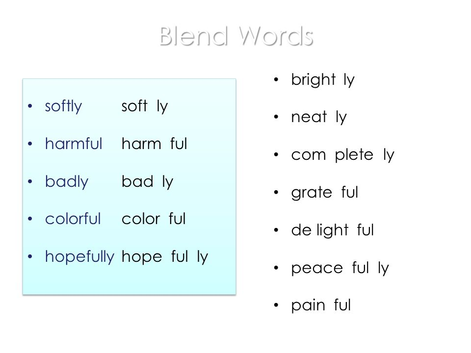 Blend Words bright ly softly soft ly neat ly harmful harm ful