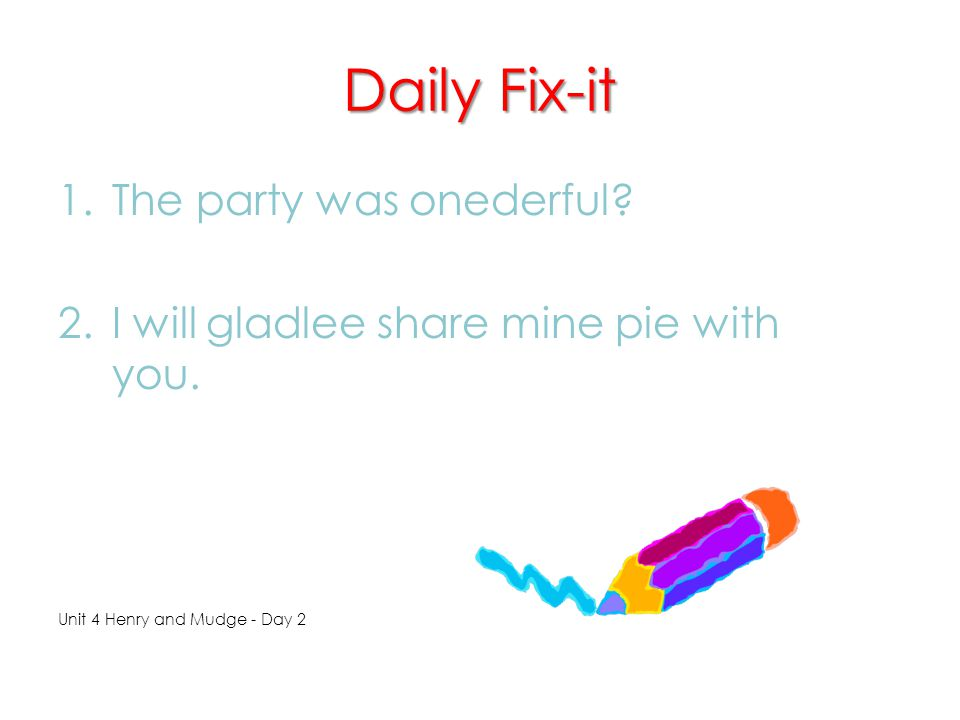Daily Fix-it The party was onederful