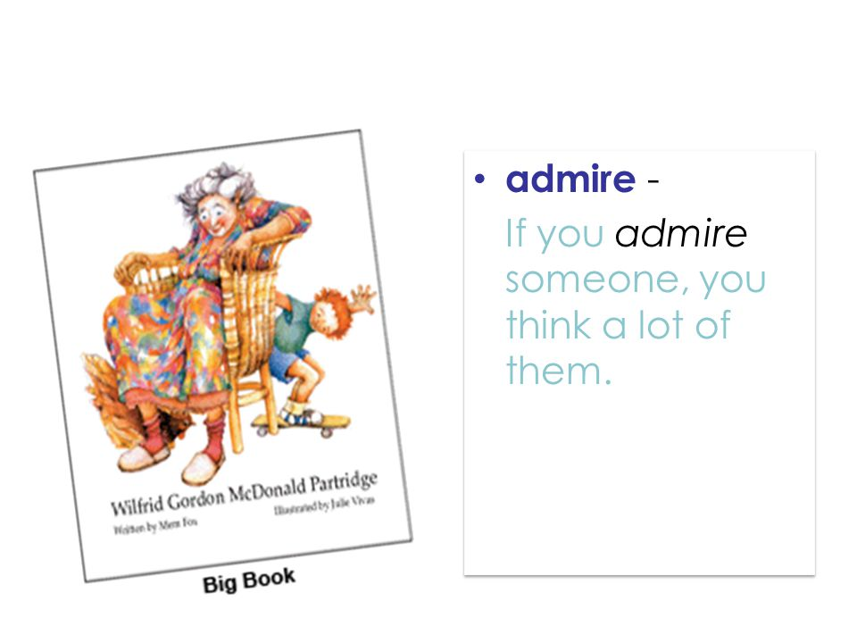 Amazing Words admire - If you admire someone, you think a lot of them.